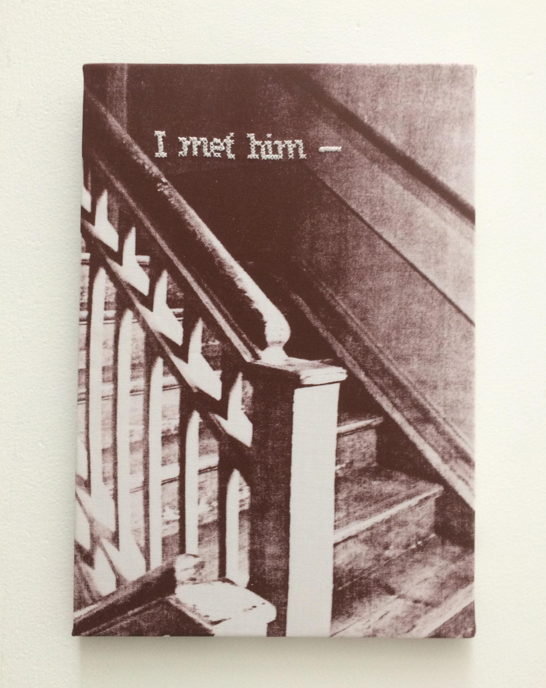 'I met him' - (Emily Dickinson)- silkscreen on canvas -text embroideredby hand - 35 x 25 cm - 2015