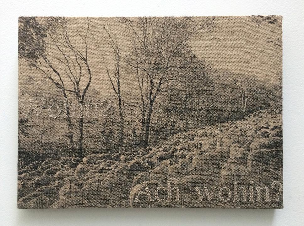 'Wohin, ach wohin' - (Goethe)- silkscreen on canvas -text embroideredby hand - 25 x 35 cm - 2014